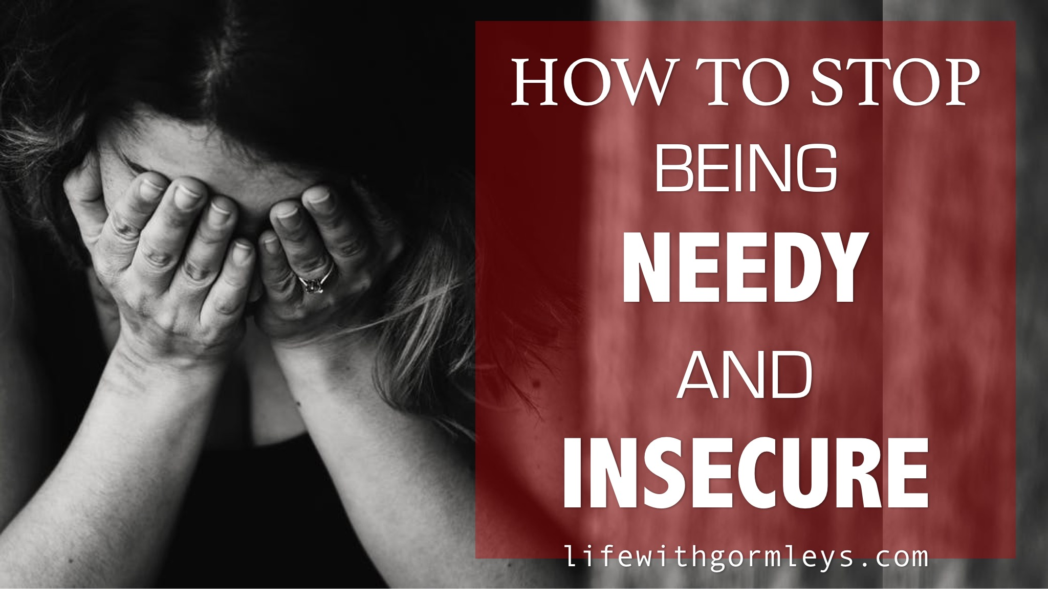 how to stop being needy and insecure